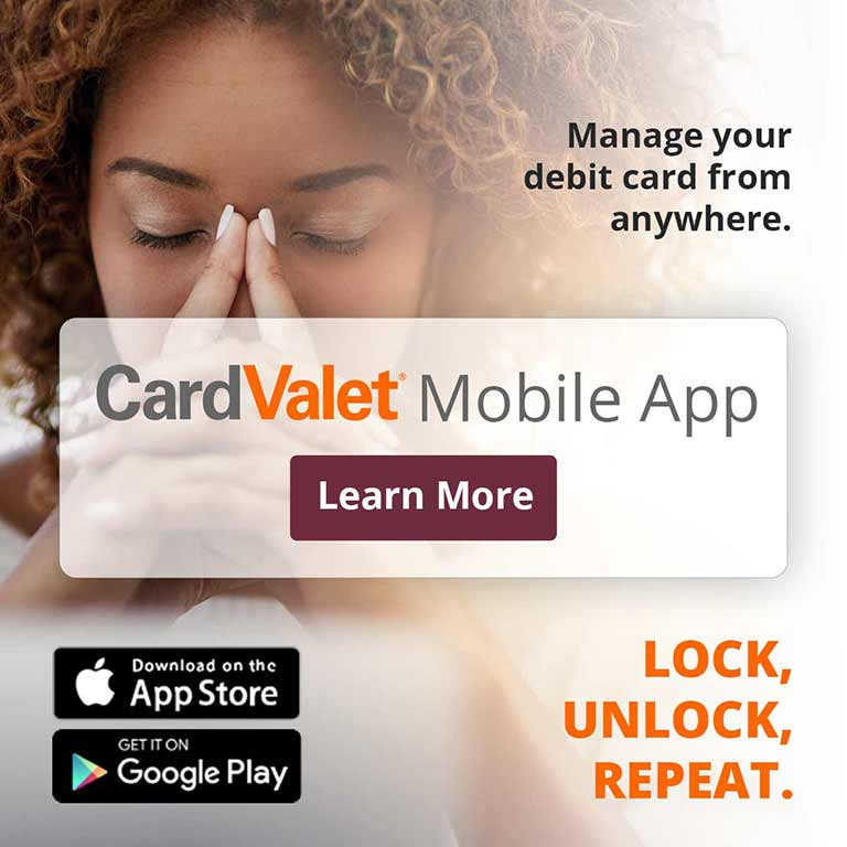 CardValet Mobile App. Manage your debit card from anywhere. Lock, Unlock, Repeat. Download on the App Store. Get on Google Play. Learn More